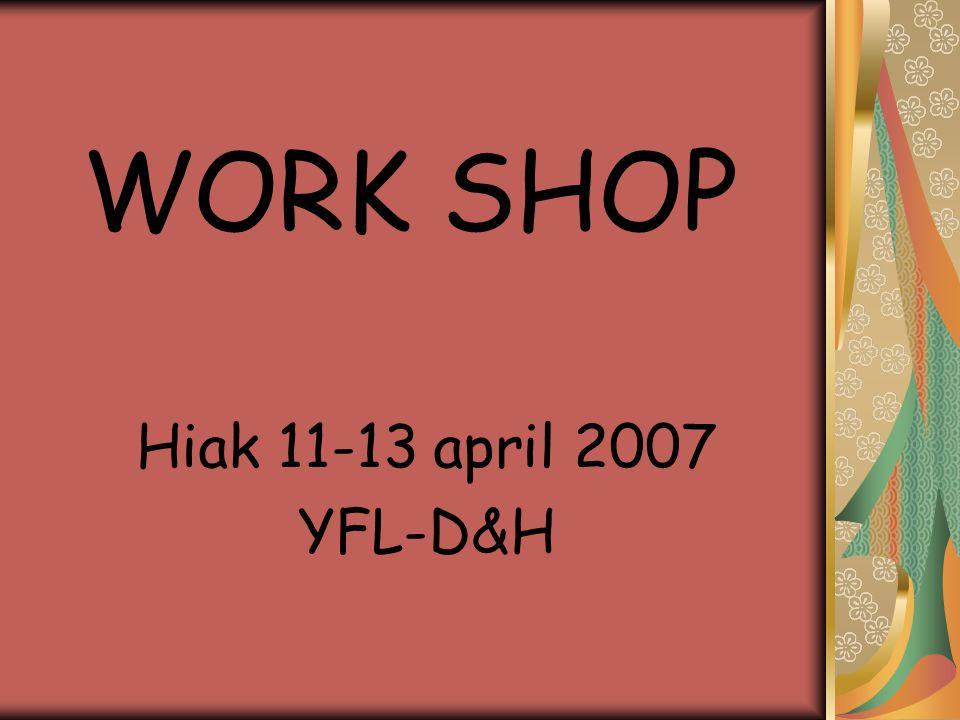 WORK SHOP Hiak 11-13 april 2007 YFL-D&H