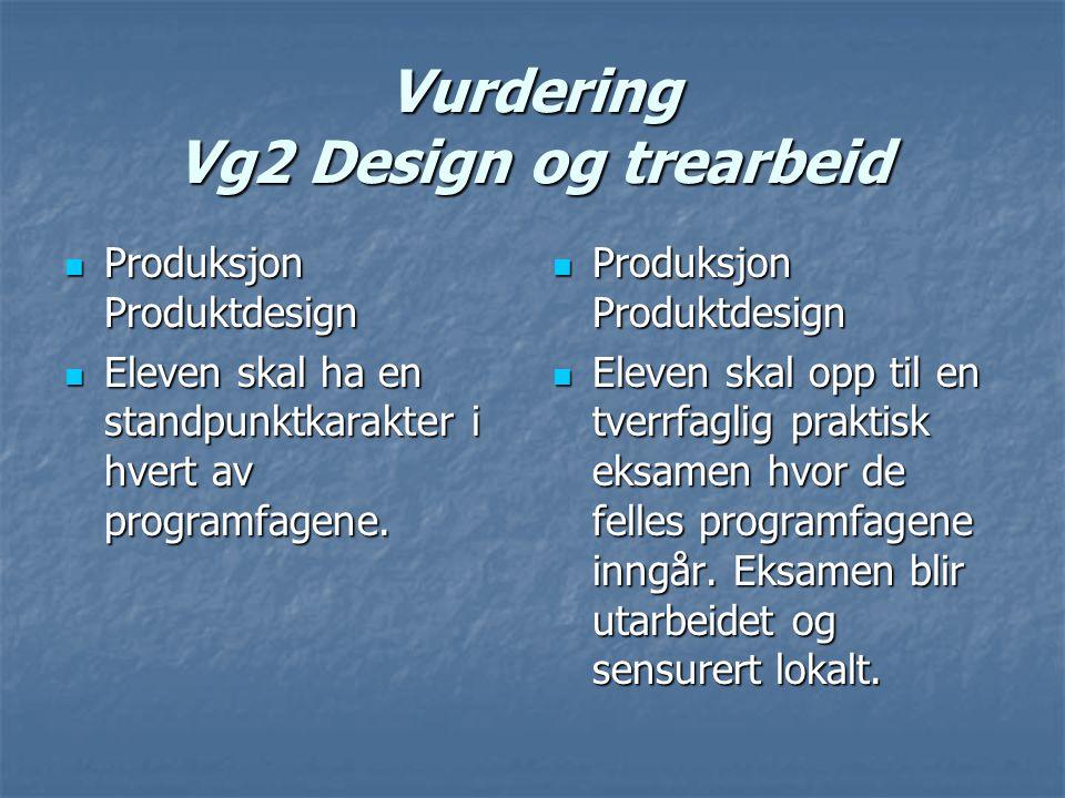 Vurdering Vg2 Design og trearbeid Produksjon Produktdesign Produksjon Produktdesign Eleven skal ha en standpunktkarakter i hvert av programfagene.