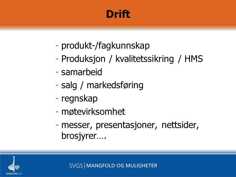 Drift -produkt-/fagkunnskap -Produksjon / kvalitetssikring / HMS -samarbeid -salg / markedsføring -regnskap -møtevirksomhet -messer, presentasjoner, nettsider, brosjyrer….