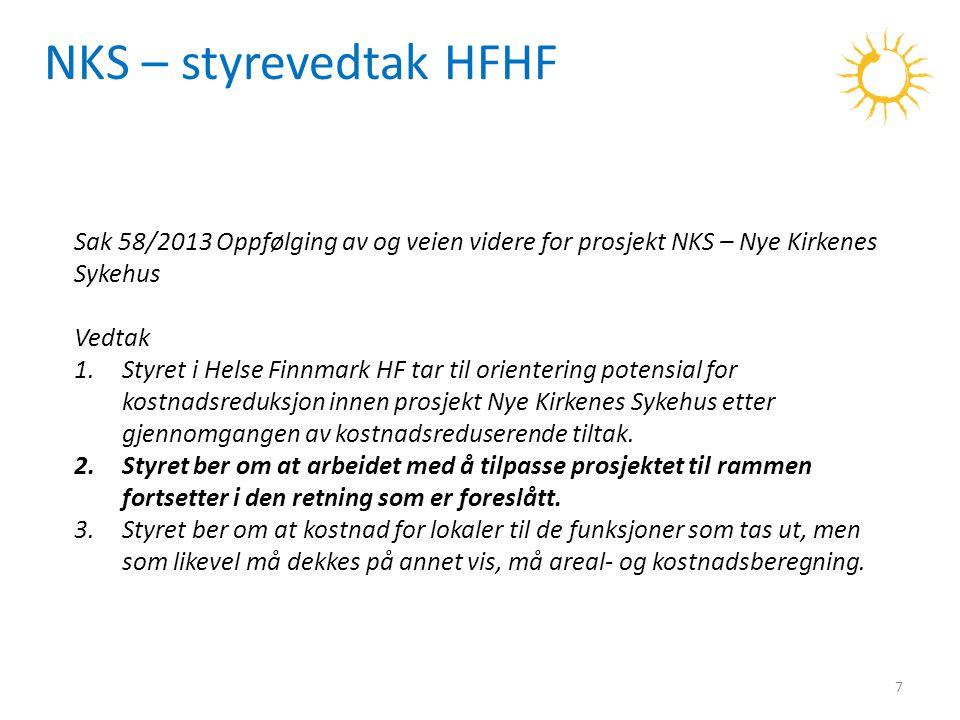 7 NKS – styrevedtak HFHF Sak 58/2013 Oppfølging av og veien videre for prosjekt NKS – Nye Kirkenes Sykehus Vedtak 1.Styret i Helse Finnmark HF tar til