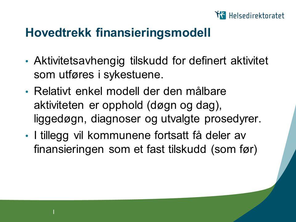 | Hovedtrekk finansieringsmodell Aktivitetsavhengig tilskudd for definert aktivitet som utføres i sykestuene.