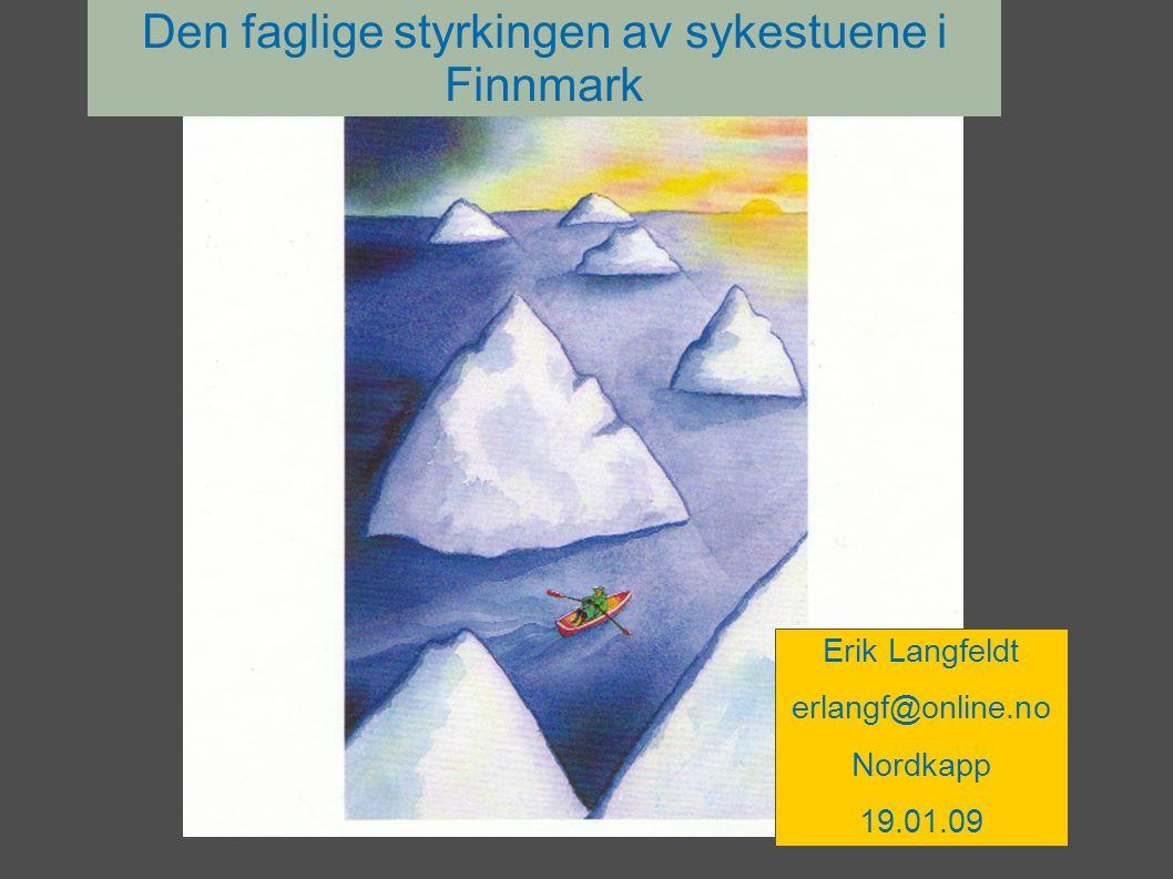Den faglige styrkingen av sykestuene i Finnmark Erik Langfeldt erlangf@online.no Nordkapp 19.01.09