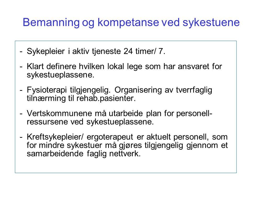 Bemanning og kompetanse ved sykestuene - Sykepleier i aktiv tjeneste 24 timer/ 7. - Klart definere hvilken lokal lege som har ansvaret for sykestuepla