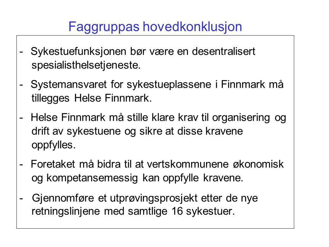 Faggruppas hovedkonklusjon -Sykestuefunksjonen bør være en desentralisert spesialisthelsetjeneste. -Systemansvaret for sykestueplassene i Finnmark må