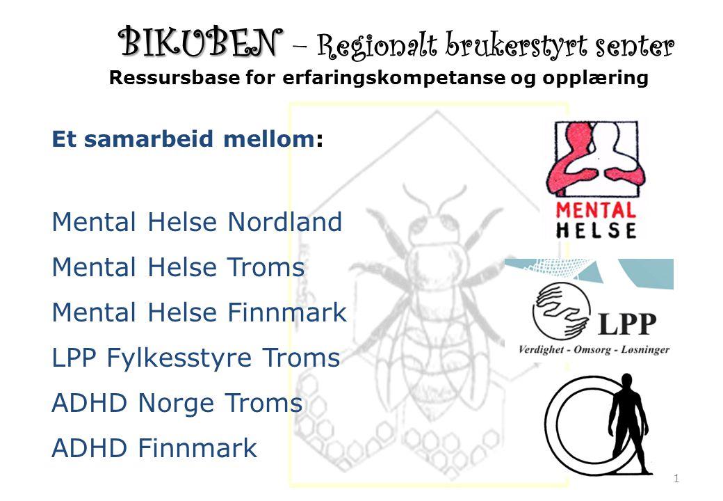 BIKUBEN BIKUBEN – Regionalt brukerstyrt senter 1 Et samarbeid mellom: Mental Helse Nordland Mental Helse Troms Mental Helse Finnmark LPP Fylkesstyre T