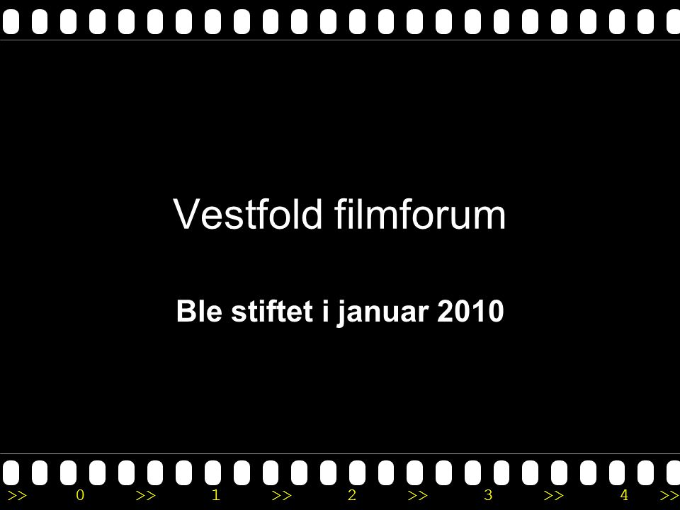 >>0 >>1 >> 2 >> 3 >> 4 >> Vestfold filmforum Ble stiftet i januar 2010