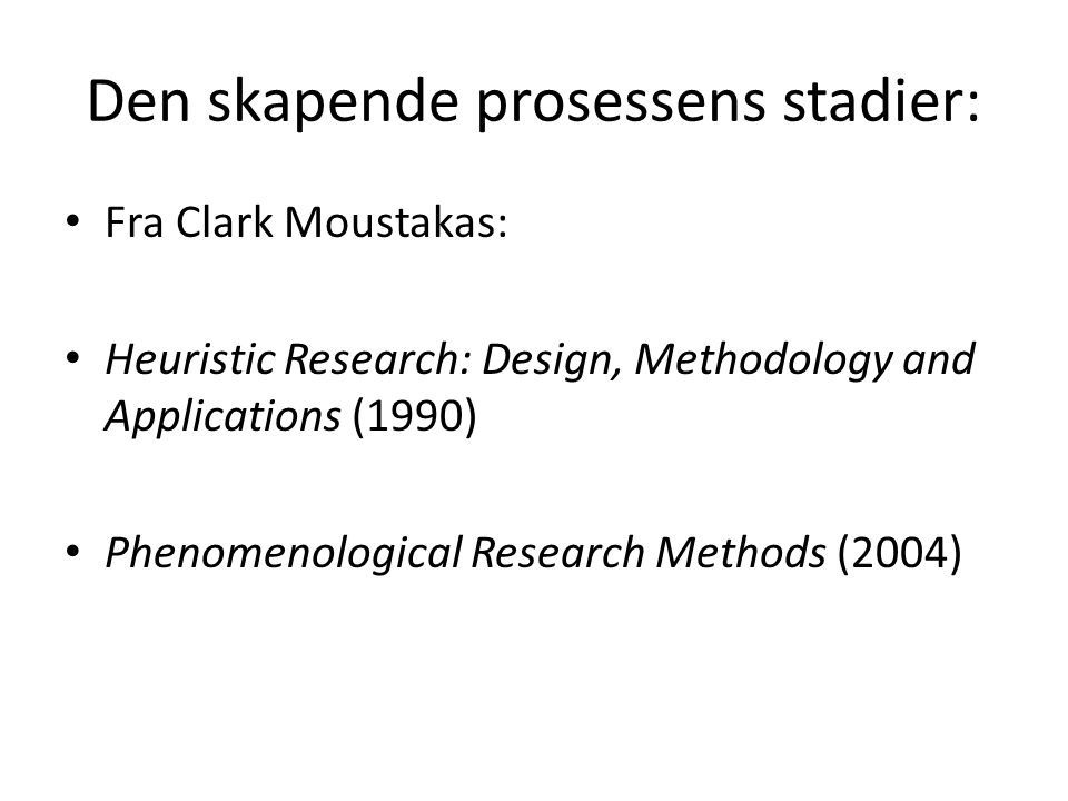 Den skapende prosessens stadier: Fra Clark Moustakas: Heuristic Research: Design, Methodology and Applications (1990) Phenomenological Research Methods (2004)