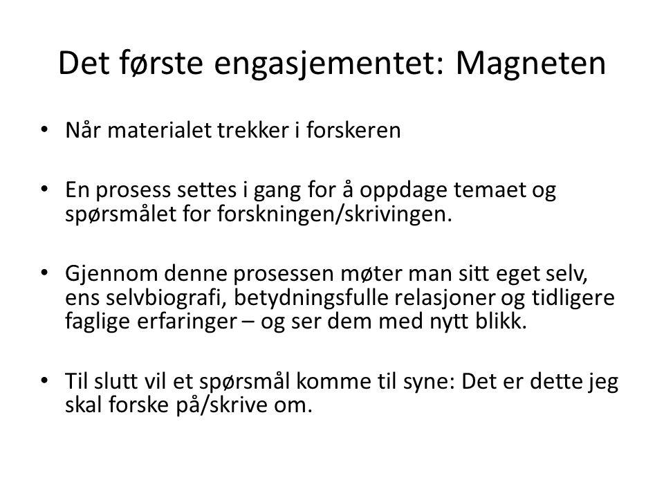 Det første engasjementet: Magneten Når materialet trekker i forskeren En prosess settes i gang for å oppdage temaet og spørsmålet for forskningen/skrivingen.