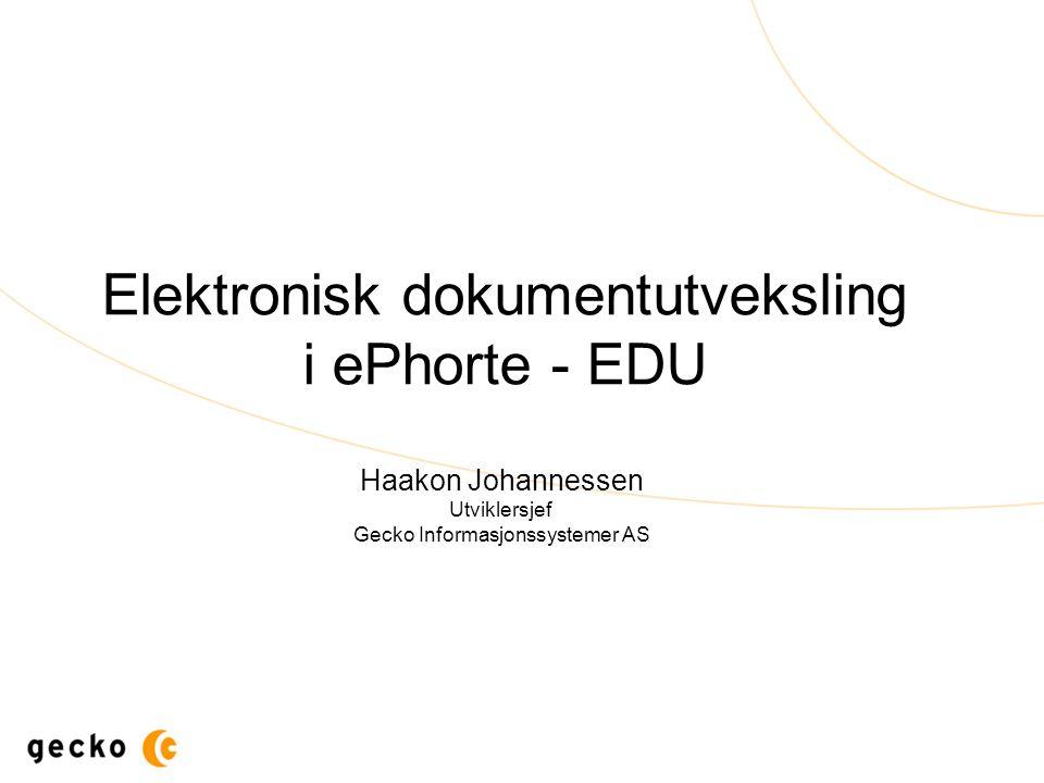 Elektronisk dokumentutveksling i ePhorte - EDU Haakon Johannessen Utviklersjef Gecko Informasjonssystemer AS