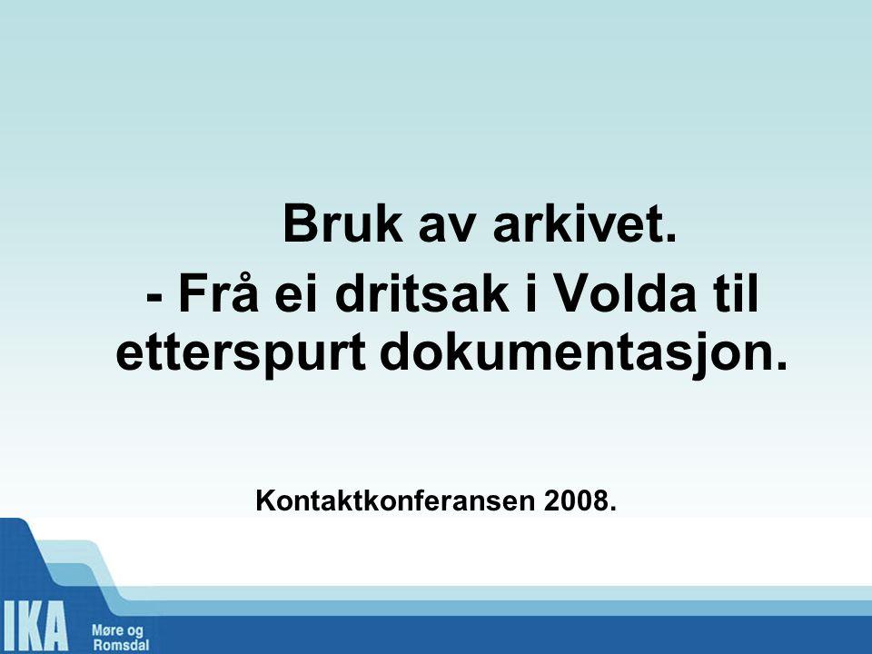 Bruk av arkivet. - Frå ei dritsak i Volda til etterspurt dokumentasjon. Kontaktkonferansen 2008.