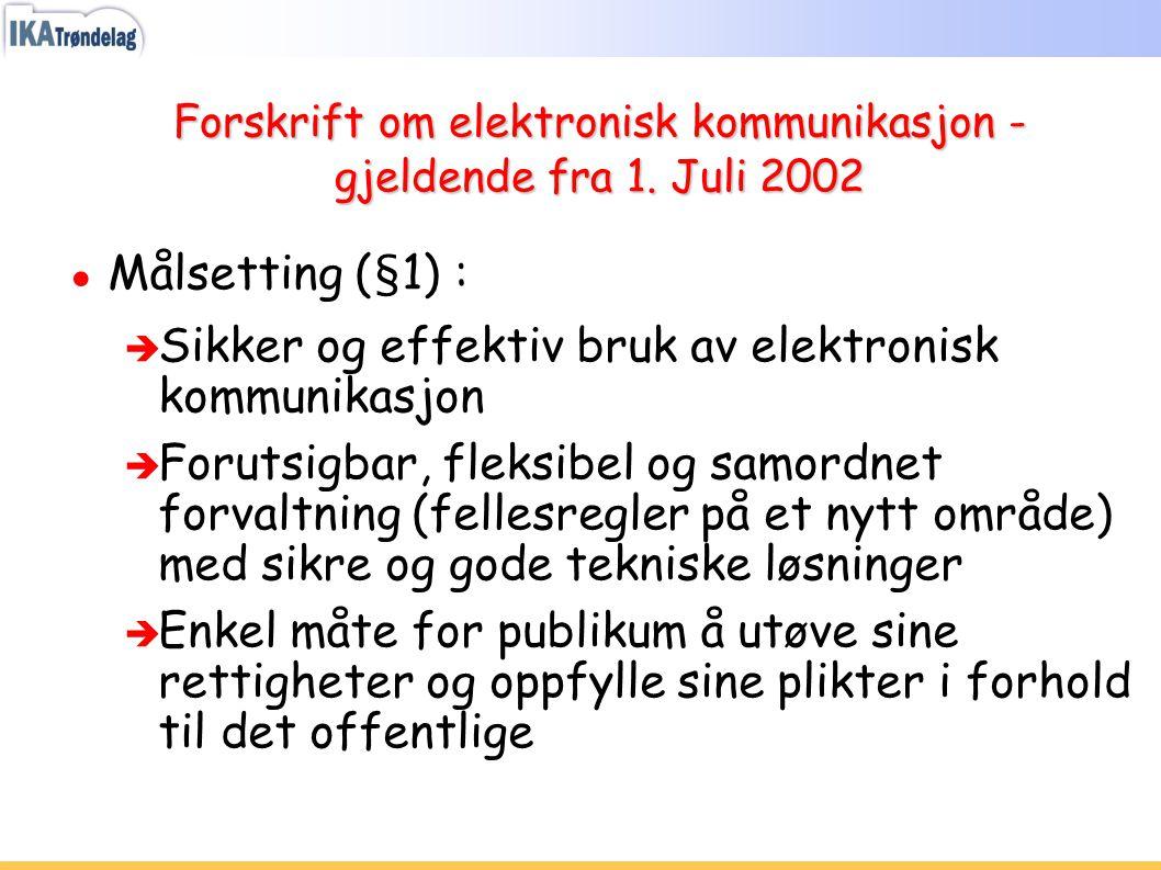 Forskrift om elektronisk kommunikasjon - gjeldende fra 1. Juli 2002 ● Målsetting (§1) : è Sikker og effektiv bruk av elektronisk kommunikasjon è Forut