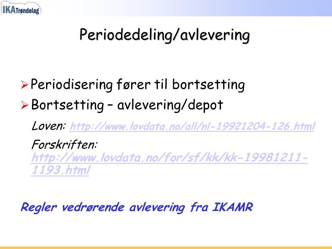 Periodedeling/avlevering  Periodisering fører til bortsetting  Bortsetting – avlevering/depot Loven: http://www.lovdata.no/all/nl-19921204-126.html