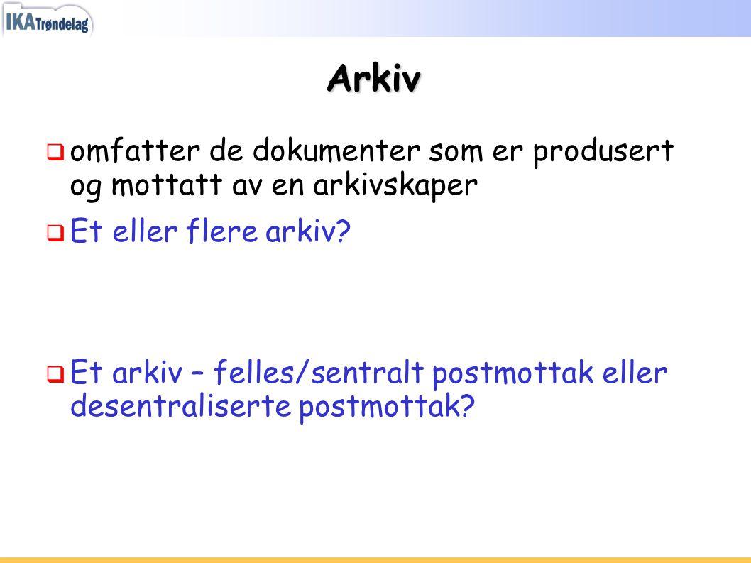 Arkiv  omfatter de dokumenter som er produsert og mottatt av en arkivskaper  Et eller flere arkiv?  Et arkiv – felles/sentralt postmottak eller des