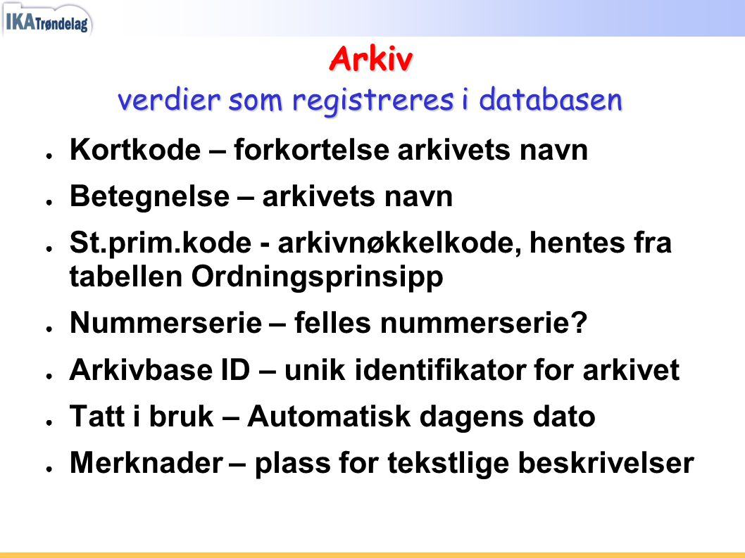 Arkiv verdier som registreres i databasen ● Kortkode – forkortelse arkivets navn ● Betegnelse – arkivets navn ● St.prim.kode - arkivnøkkelkode, hentes
