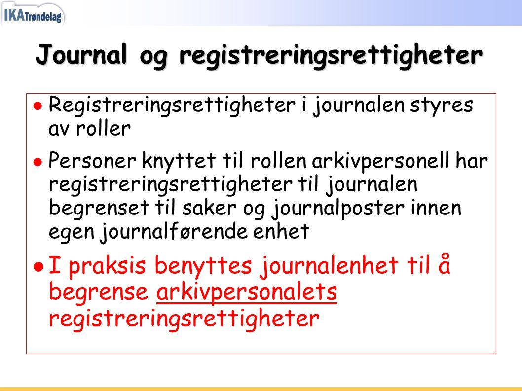 Journal og registreringsrettigheter ● Registreringsrettigheter i journalen styres av roller ● Personer knyttet til rollen arkivpersonell har registrer