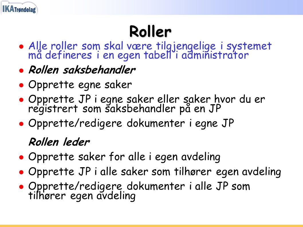 Roller ● Alle roller som skal være tilgjengelige i systemet må defineres i en egen tabell i administrator ● Rollen saksbehandler ● Opprette egne saker