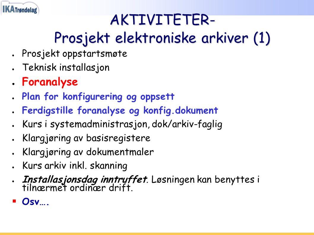 AKTIVITETER- Prosjekt elektroniske arkiver (1) ● Prosjekt oppstartsmøte ● Teknisk installasjon ● Foranalyse ● Plan for konfigurering og oppsett ● Ferd