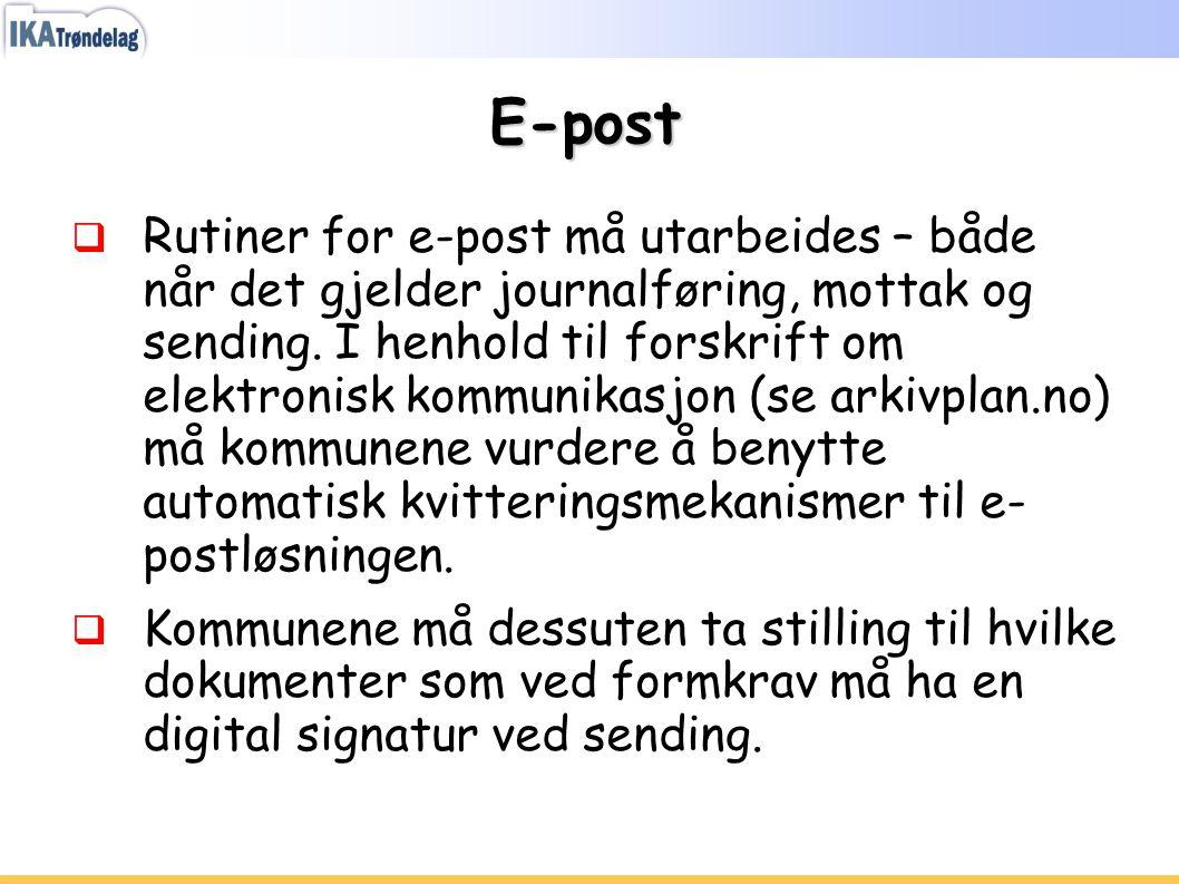 E-post  Rutiner for e-post må utarbeides – både når det gjelder journalføring, mottak og sending. I henhold til forskrift om elektronisk kommunikasjo