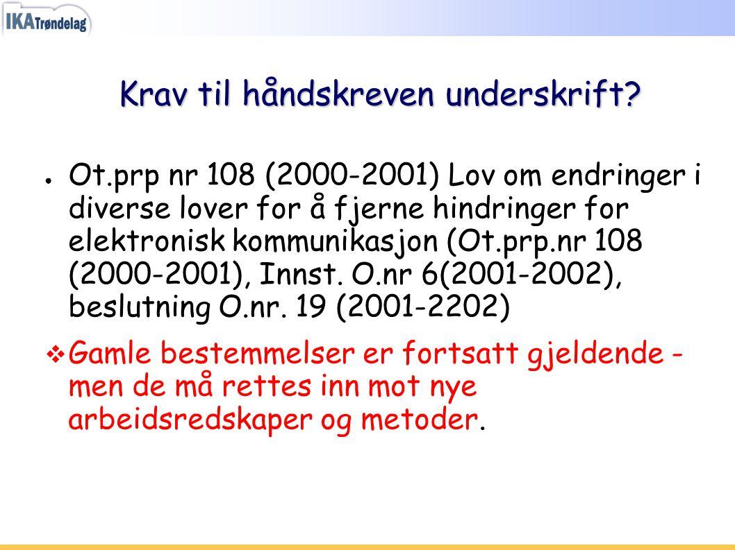Krav til håndskreven underskrift? ● Ot.prp nr 108 (2000-2001) Lov om endringer i diverse lover for å fjerne hindringer for elektronisk kommunikasjon (