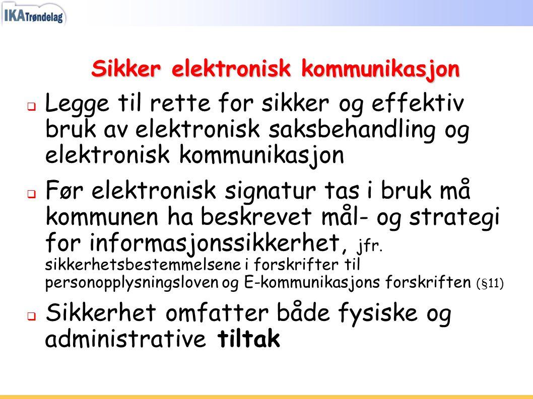 Sikker elektronisk kommunikasjon  Legge til rette for sikker og effektiv bruk av elektronisk saksbehandling og elektronisk kommunikasjon  Før elektr