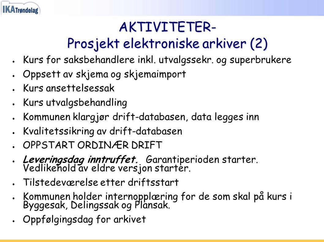 AKTIVITETER- Prosjekt elektroniske arkiver (2) ● Kurs for saksbehandlere inkl. utvalgssekr. og superbrukere ● Oppsett av skjema og skjemaimport ● Kurs