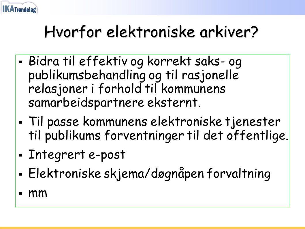 Hvorfor elektroniske arkiver?  Bidra til effektiv og korrekt saks- og publikumsbehandling og til rasjonelle relasjoner i forhold til kommunens samarb