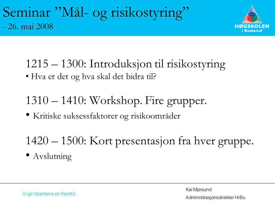 """Seminar """"Mål- og risikostyring"""" - 26. mai 2008 1215 – 1300: Introduksjon til risikostyring Hva er det og hva skal det bidra til? 1310 – 1410: Workshop"""