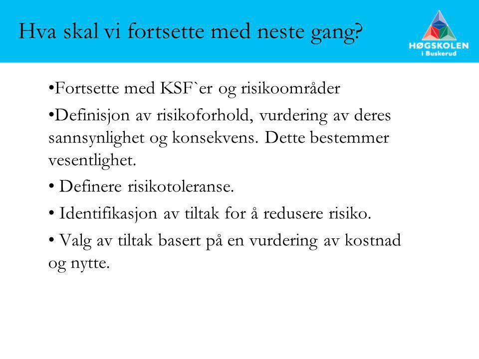 Fortsette med KSF`er og risikoområder Definisjon av risikoforhold, vurdering av deres sannsynlighet og konsekvens. Dette bestemmer vesentlighet. Defin