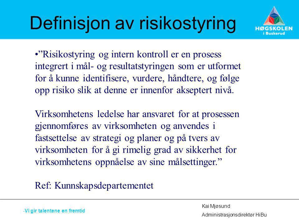 """Definisjon av risikostyring """"Risikostyring og intern kontroll er en prosess integrert i mål- og resultatstyringen som er utformet for å kunne identifi"""