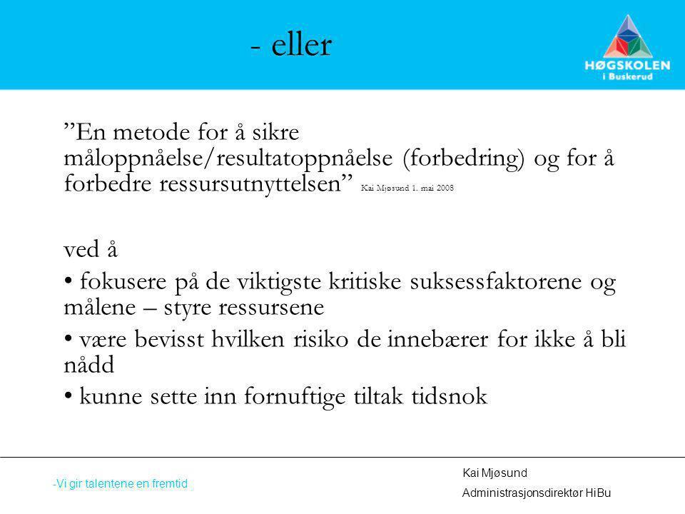 """- eller """"En metode for å sikre måloppnåelse/resultatoppnåelse (forbedring) og for å forbedre ressursutnyttelsen"""" Kai Mjøsund 1. mai 2008 ved å fokuser"""