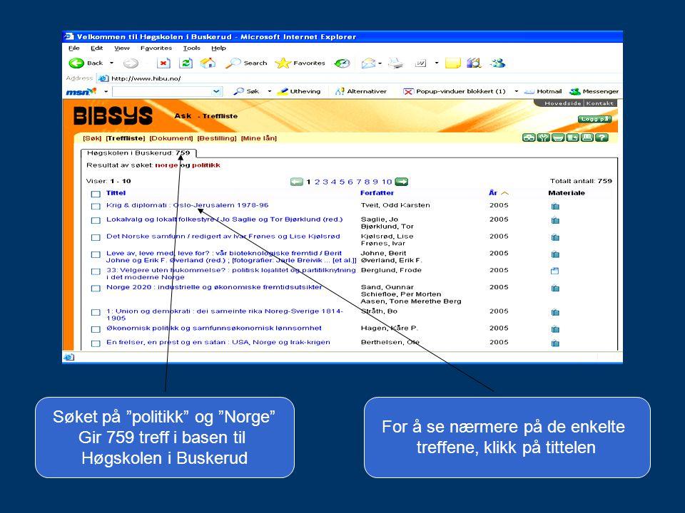 """For å se nærmere på de enkelte treffene, klikk på tittelen Søket på """"politikk"""" og """"Norge"""" Gir 759 treff i basen til Høgskolen i Buskerud"""