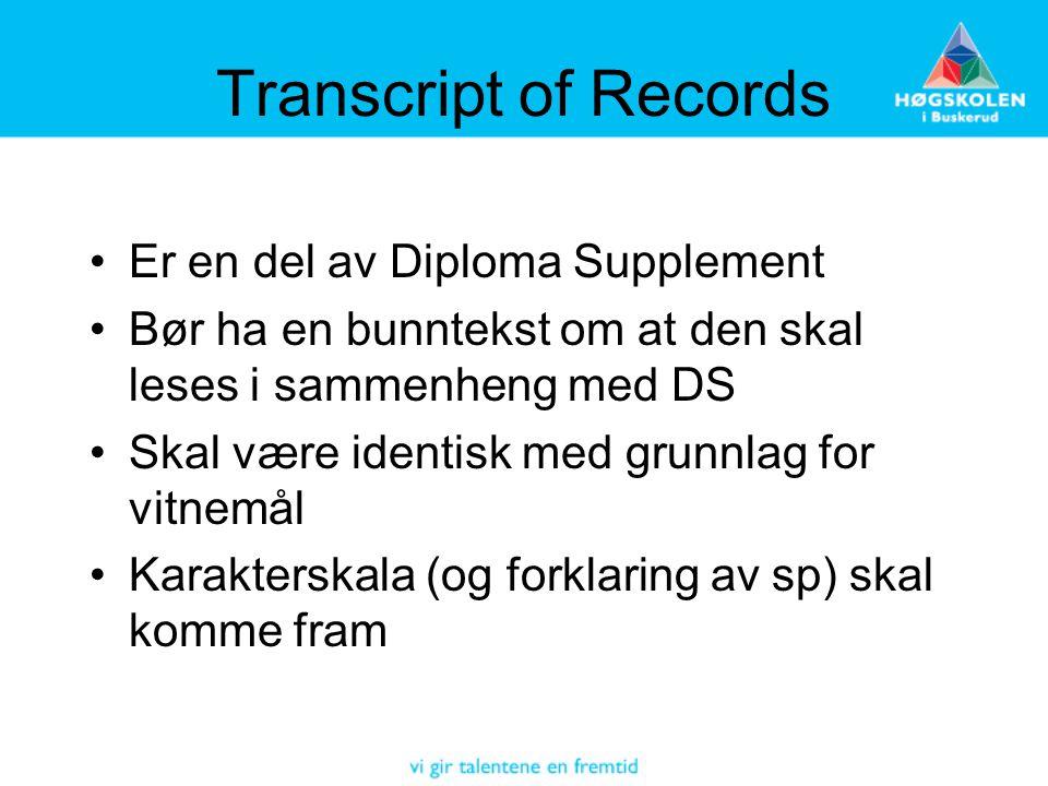 Transcript of Records Er en del av Diploma Supplement Bør ha en bunntekst om at den skal leses i sammenheng med DS Skal være identisk med grunnlag for vitnemål Karakterskala (og forklaring av sp) skal komme fram