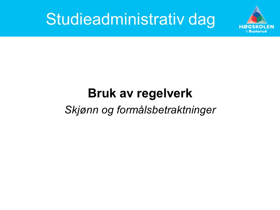 Studieadministrativ dag Bruk av regelverk Skjønn og formålsbetraktninger