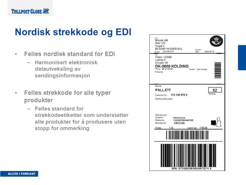 Felles nordisk standard for EDI –Harmonisert elektronisk datautveksling av sendingsinformasjon Felles strekkode for alle typer produkter –Felles standard for strekkodeetiketter som understøtter alle produkter for å produsere uten stopp for ommerking Nordisk strekkode og EDI