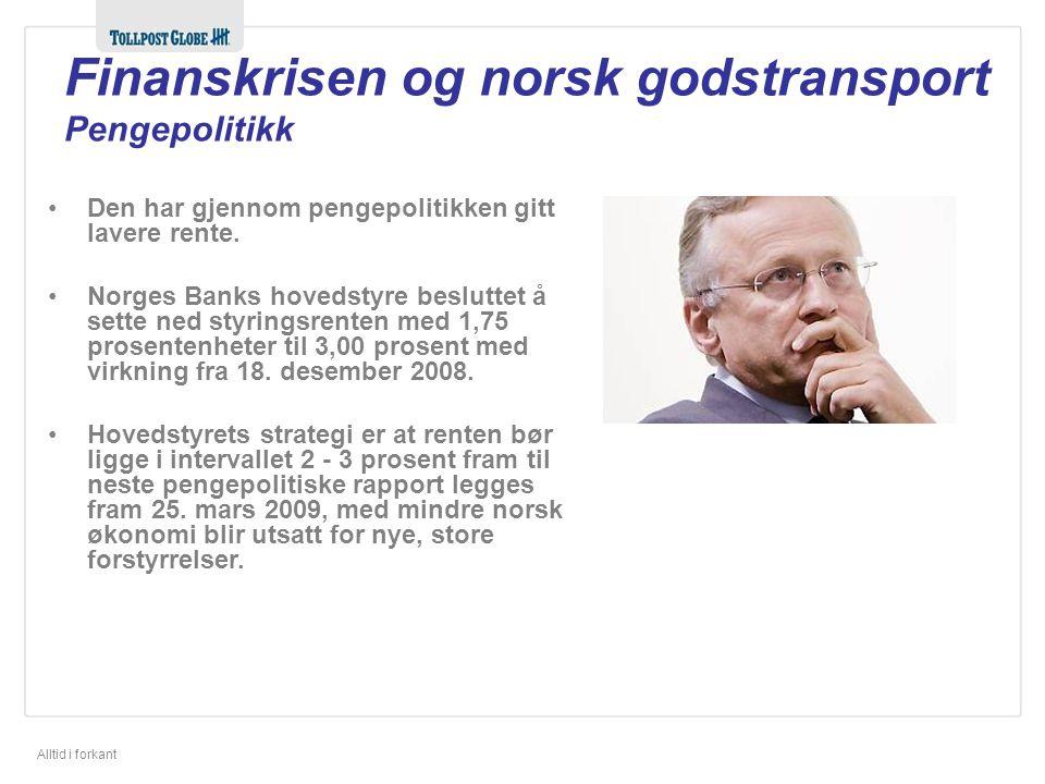 Alltid i forkant Finanskrisen og norsk godstransport Pengepolitikk Den har gjennom pengepolitikken gitt lavere rente. Norges Banks hovedstyre beslutte