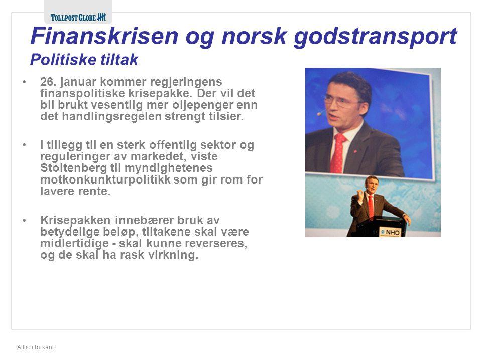 Alltid i forkant Finanskrisen og norsk godstransport Politiske tiltak 26. januar kommer regjeringens finanspolitiske krisepakke. Der vil det bli brukt