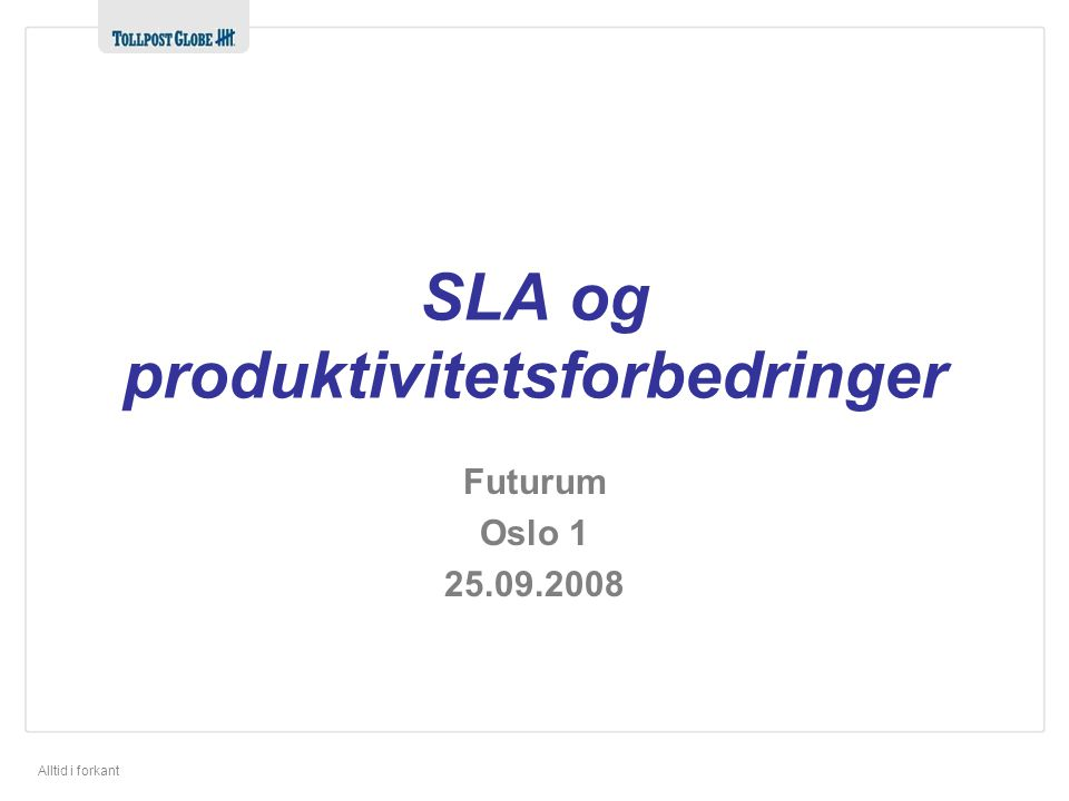 Alltid i forkant Futurum Oslo 1 25.09.2008 SLA og produktivitetsforbedringer