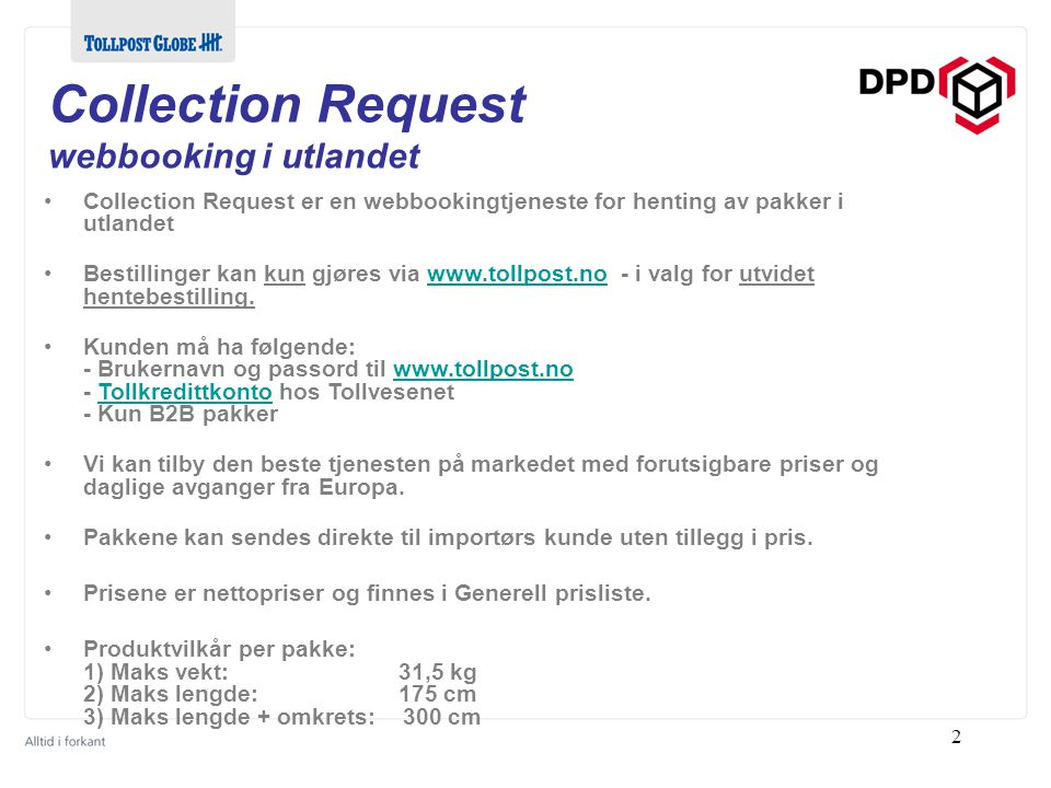 Collection Request webbooking i utlandet Collection Request er en webbookingtjeneste for henting av pakker i utlandet Bestillinger kan kun gjøres via www.tollpost.no - i valg for utvidet hentebestilling.