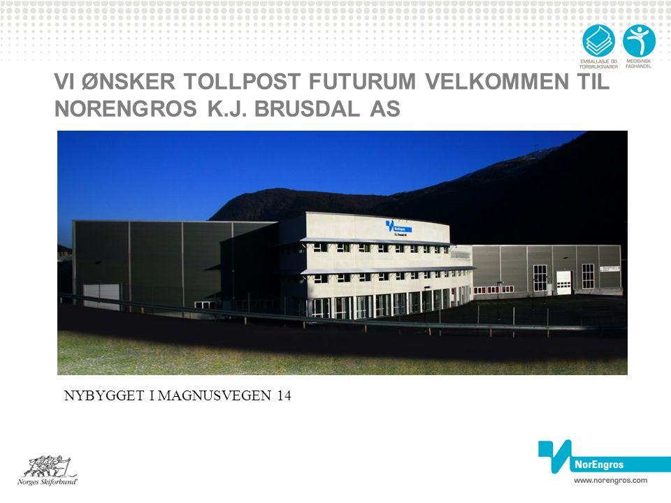 VI ØNSKER TOLLPOST FUTURUM VELKOMMEN TIL NORENGROS K.J. BRUSDAL AS NYBYGGET I MAGNUSVEGEN 14