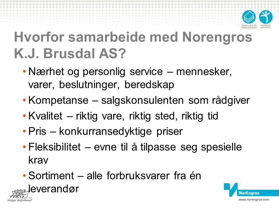 Hvorfor samarbeide med Norengros K.J. Brusdal AS? Nærhet og personlig service – mennesker, varer, beslutninger, beredskap Kompetanse – salgskonsulente