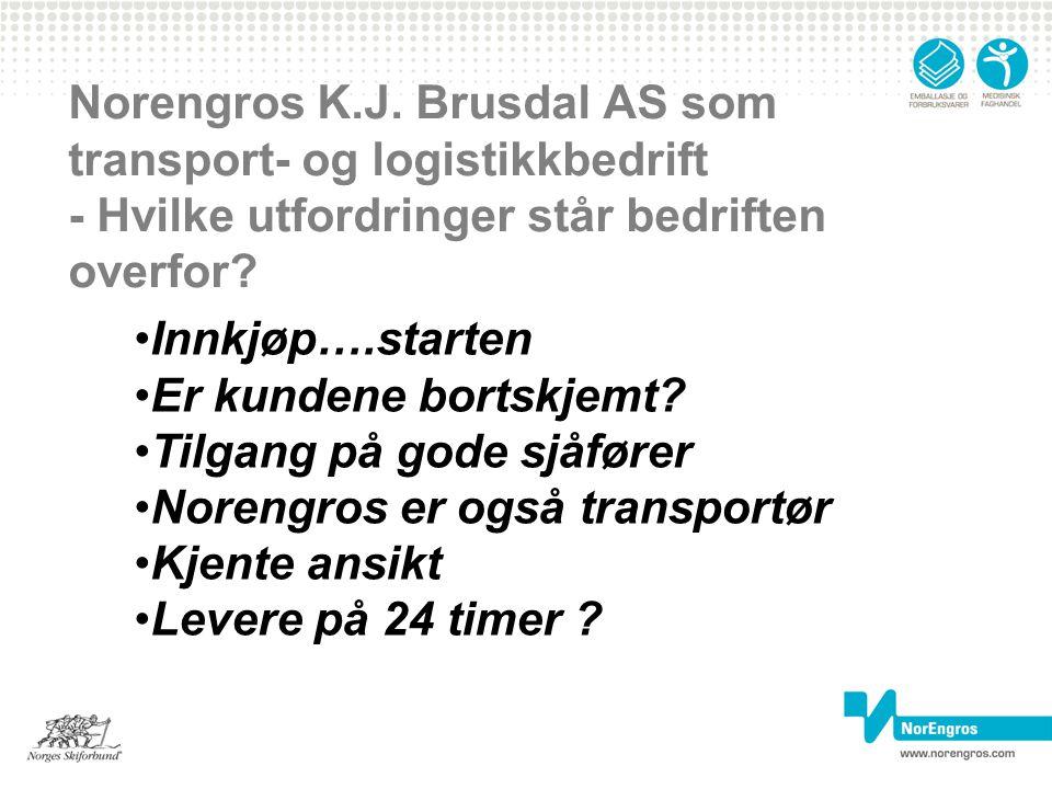Norengros K.J. Brusdal AS som transport- og logistikkbedrift - Hvilke utfordringer står bedriften overfor? Innkjøp….starten Er kundene bortskjemt? Til