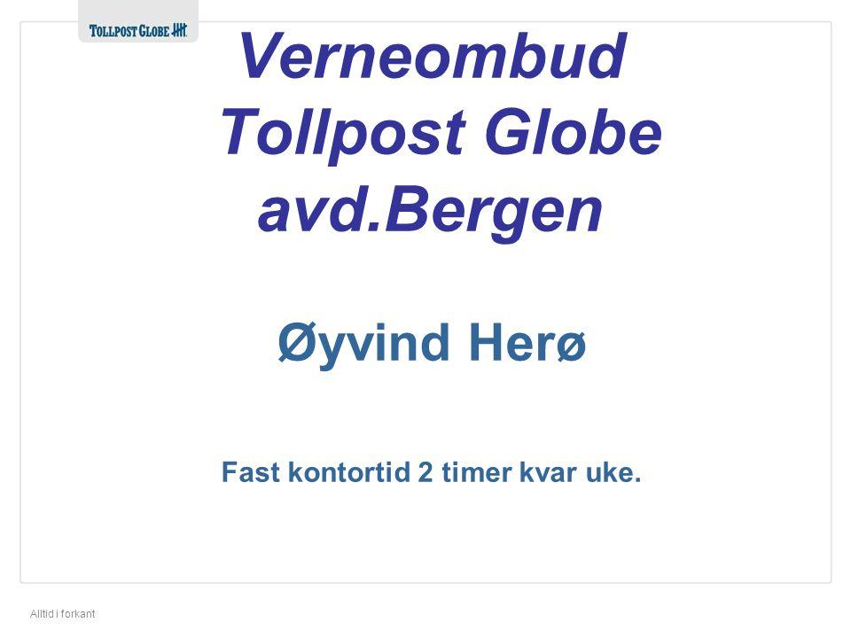 Alltid i forkant Øyvind Herø Fast kontortid 2 timer kvar uke. Verneombud Tollpost Globe avd.Bergen