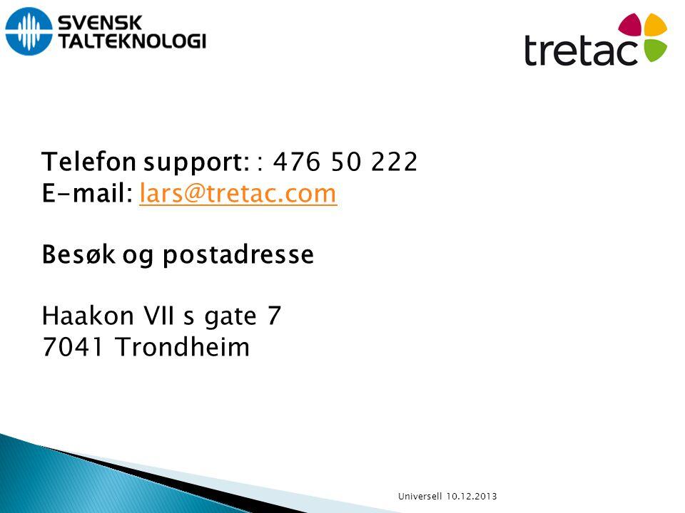 Telefon support: : 476 50 222 E-mail: lars@tretac.com Besøk og postadresse Haakon VII s gate 7 7041 Trondheimlars@tretac.com Universell 10.12.2013