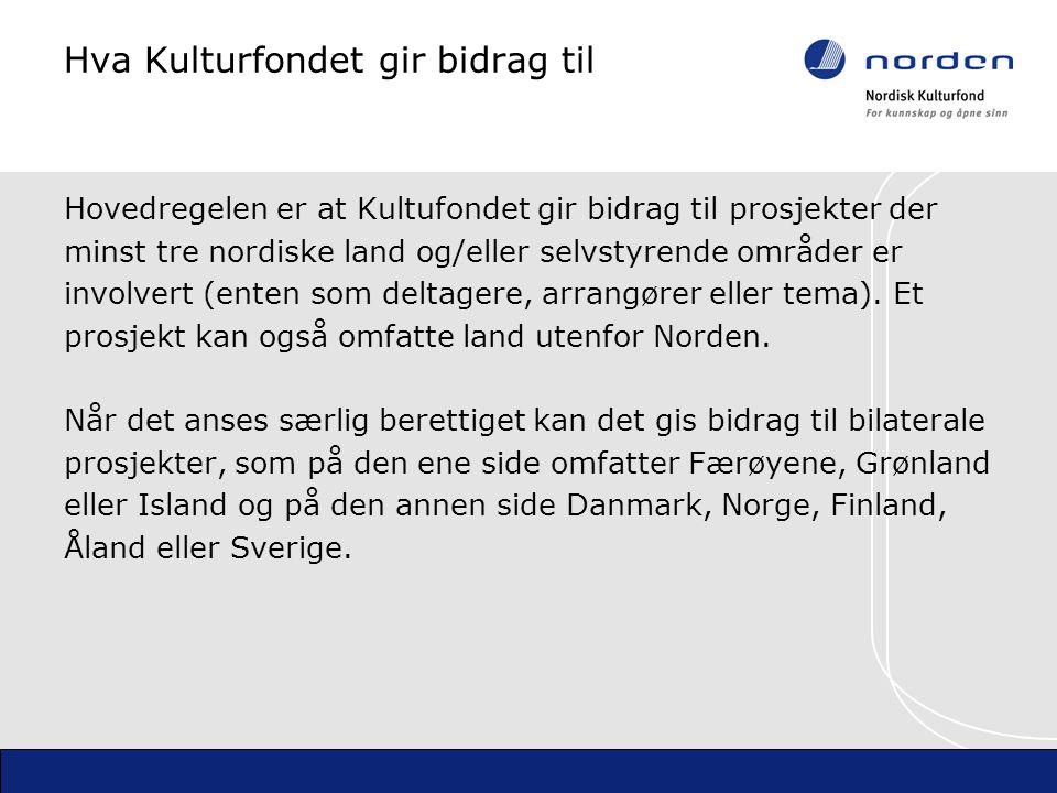 Hva Kulturfondet gir bidrag til Hovedregelen er at Kultufondet gir bidrag til prosjekter der minst tre nordiske land og/eller selvstyrende områder er involvert (enten som deltagere, arrangører eller tema).