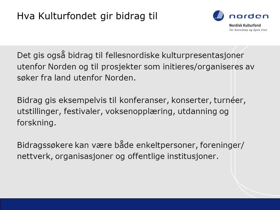 Hva Kulturfondet gir bidrag til Det gis også bidrag til fellesnordiske kulturpresentasjoner utenfor Norden og til prosjekter som initieres/organiseres av søker fra land utenfor Norden.
