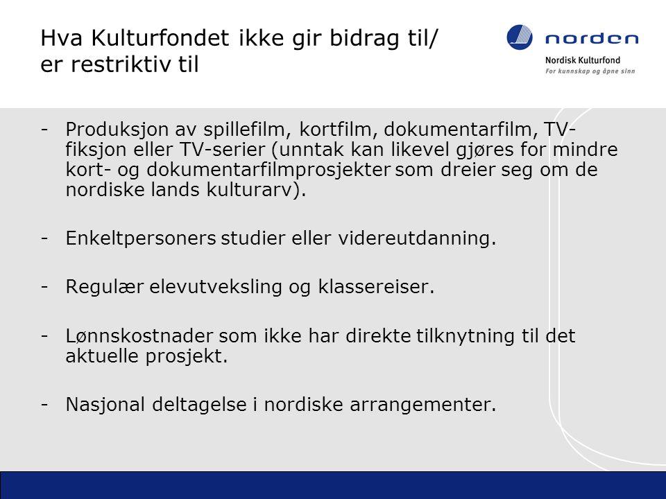 Hva Kulturfondet ikke gir bidrag til/ er restriktiv til -Produksjon av spillefilm, kortfilm, dokumentarfilm, TV- fiksjon eller TV-serier (unntak kan likevel gjøres for mindre kort- og dokumentarfilmprosjekter som dreier seg om de nordiske lands kulturarv).