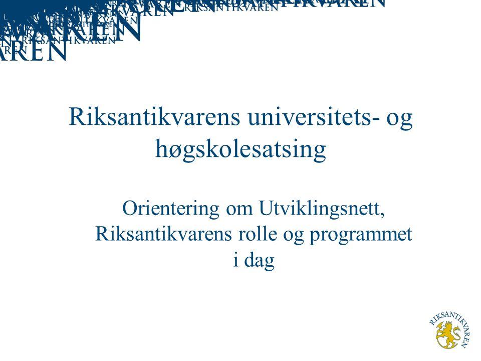 Riksantikvarens universitets- og høgskolesatsing Orientering om Utviklingsnett, Riksantikvarens rolle og programmet i dag