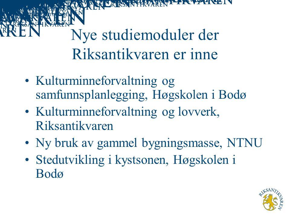 Nye studiemoduler der Riksantikvaren er inne Kulturminneforvaltning og samfunnsplanlegging, Høgskolen i Bodø Kulturminneforvaltning og lovverk, Riksantikvaren Ny bruk av gammel bygningsmasse, NTNU Stedutvikling i kystsonen, Høgskolen i Bodø