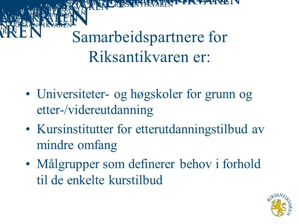 Samarbeidspartnere for Riksantikvaren er: Universiteter- og høgskoler for grunn og etter-/videreutdanning Kursinstitutter for etterutdanningstilbud av mindre omfang Målgrupper som definerer behov i forhold til de enkelte kurstilbud