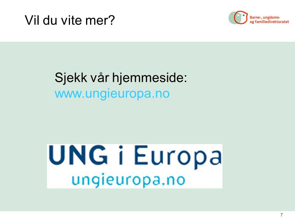 7 Vil du vite mer Sjekk vår hjemmeside: www.ungieuropa.no